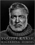 『Yousuf Karsh: Regarding Heroes 』